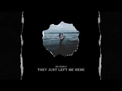 They just left me here – Sik World lyrics