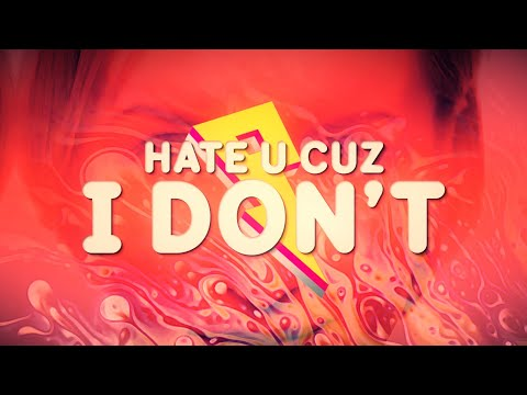 Hate u cuz I don't - Lousi The Child