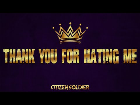 Thank you for hating me - Citizen Soldier
